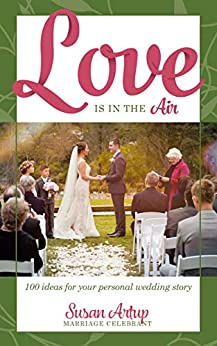 Love is in the Air: 100 Ideas for your Personal Wedding Story by [Susan Artup]
