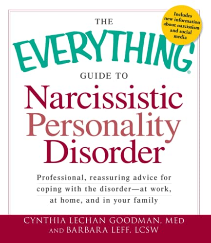 The Everything Guide to Narcissistic Personality Disorder: Professional, reassuring advice for coping with the disorder - at work, at home, and in your family (Everything Series) Paperback – 15 Dec. 2011
