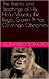 The Poems and Teachings of His Holy Majesty the Royal Crown Prince Obimingo Oboginimi (English Edition)