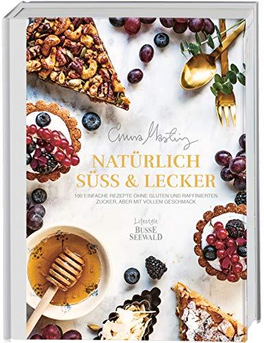 Natürlich süß und lecker: 100 einfache Rezepte ohne Gluten und raffinierten Zucker, aber mit vollem Geschmack