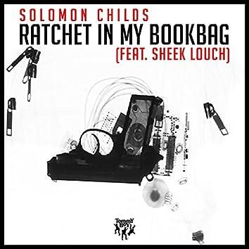 Ratchet in My Bookbag (feat. Sheek Louch)