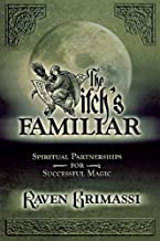 The Witch's Familiar: Spiritual Partnerships for Successful Magic