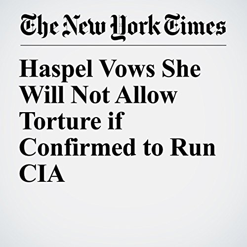 Haspel Vows She Will Not Allow Torture if Confirmed to Run CIA copertina