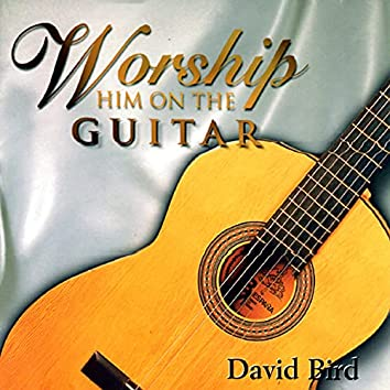 Worship Him on the Guitar