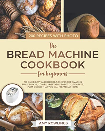 The Bread Machine Cookbook for Beginners: 200 Quick-Easy And Delicious...