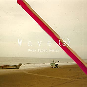 Wave(s) (Demo Taped Remix)