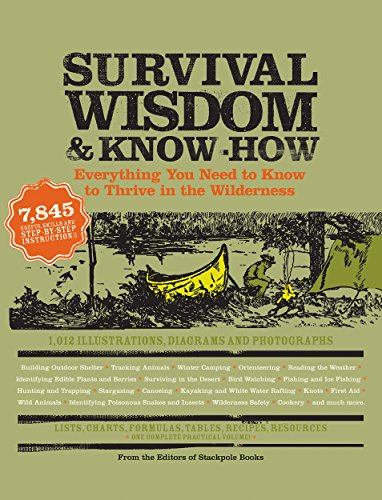 Survival Wisdom & Know How: Everything You Need to Know to Thrive in the Wilderness (Wisdom & Know-How)
