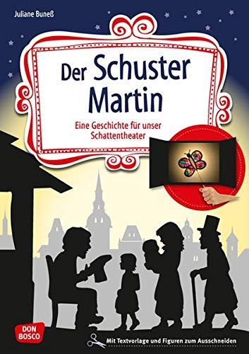Der Schuster Martin. Eine Geschichte für unser Schattentheater mit Textvorlage und Figuren zum Ausschneiden (Geschichten und Figuren für unser Schattentheater)
