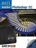 Adobe Photoshop CC 2017: The Professional Portfolio Series