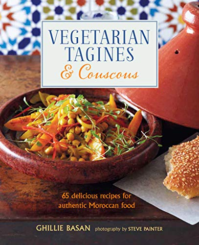 Vegetarian Tagines & Couscous: 65 delicious recipes for authentic Moroccan food