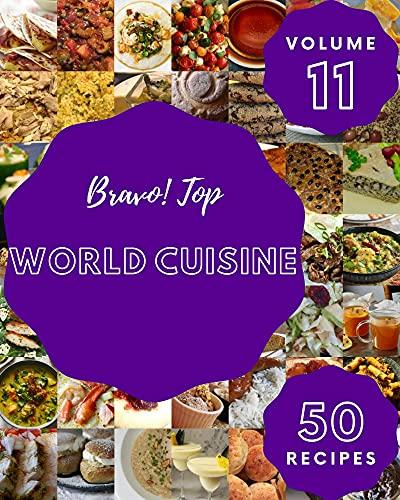 Bravo! Top 50 World Cuisine Recipes Volume 11: The Best World Cuisine Cookbook on Earth (English Edition)