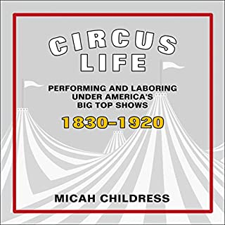 Circus Life     Performing and Laboring Under America's Big Top Shows, 1830-1920              Written by:                                                                                                                                 Micah D. Childress                               Narrated by:                                                                                                                                 Scott Carrico                      Length: 8 hrs and 11 mins     Not rated yet     Overall 0.0