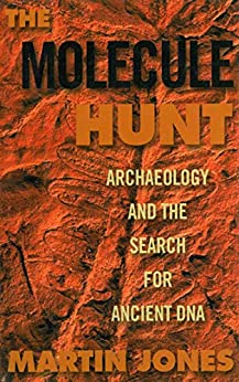 The Molecule Hunt: Archaeology and the Search for Ancient DNA by [Martin Jones]