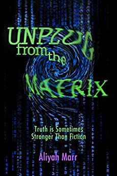 Unplug From the Matrix: Truth is Sometimes Stranger Than Fiction by [Aliyah Marr]