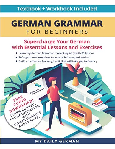 German Grammar for Beginners Textbook + Workbook Included: Supercharge Your German with Essential Lessons and Exercises (Learn German for Beginners)