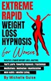 EXTREME RAPID WEIGHT LOSS HYPNOSIS for Women: Natural & Rapid Weight Loss Journey. You'll Learn: Powerful Hypnosis • Psychology • Meditation • Motivation • Manifestation • Mini Habits •Mindful Eating