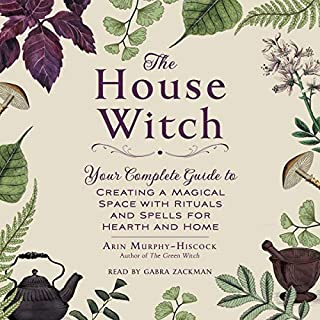 The House Witch     Your Complete Guide to Creating a Magical Space with Rituals and Spells for Hearth and Home              By:                                                                                                                                 Arin Murphy-Hiscock                               Narrated by:                                                                                                                                 Gabra Zackman                      Length: 5 hrs and 48 mins     1 rating     Overall 5.0