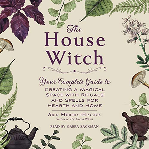 The House Witch     Your Complete Guide to Creating a Magical Space with Rituals and Spells for Hearth and Home              By:                                                                                                                                 Arin Murphy-Hiscock                               Narrated by:                                                                                                                                 Gabra Zackman                      Length: 5 hrs and 48 mins     11 ratings     Overall 4.8