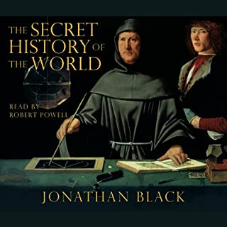 The Secret History of the World                   By:                                                                                                                                 Jonathan Black                               Narrated by:                                                                                                                                 Robert Powell                      Length: 7 hrs and 50 mins     61 ratings     Overall 3.7