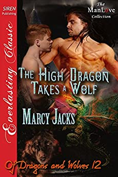 The High Dragon Takes a Wolf [Of Dragons and Wolves 12] (Siren Publishing Everlasting Classic ManLove) (Of Dragons and Wolves series) by [Marcy Jacks]