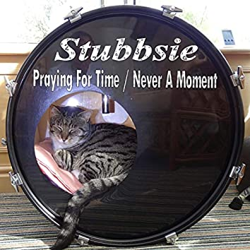 Stubbsie Praying for Time / Never a Moment