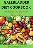 GALLBLADDER DIET COOKBOOK FOR BEGINNERS AND DUMMIES: 50+ Fresh And Delicious Recipes for a healthy life after gallbladder removal surgery (English Edition)