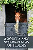 A Sweet Story About A Girl And Her Love Of Horses: Bedtime Story (English Edition)