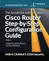 The Accidental Administrator: Cisco Router Step-by-Step Configuration Guide (Volume 1) by Don R Crawley(2012-09-25)