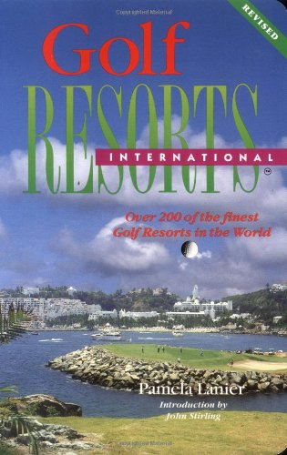 Golf Resorts International: Over 150 of the Finest Golf Resorts in the World (Lanier Guides)