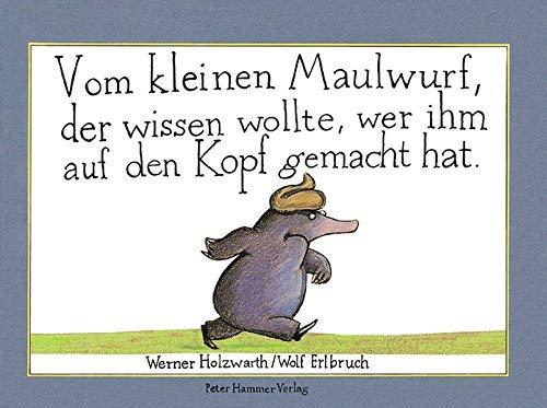 Vom kleinen Maulwurf, der wissen wollte, wer ihm auf den Kopf gemacht hat von Werner Holzwarth (1. Januar 2000) Taschenbuch