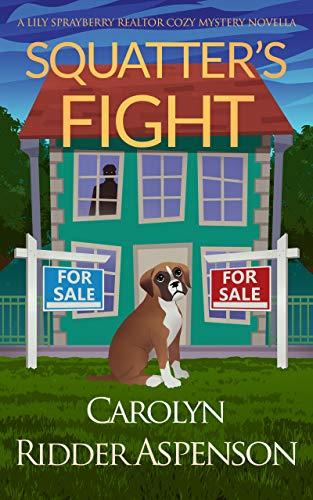 Squatter's Fight: A Lily Sprayberry Realtor Cozy Mystery Novella by [Carolyn  Ridder Aspenson ]