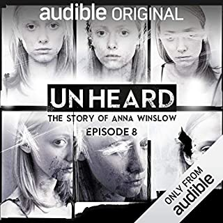 Ep. 8: This Ends Here (Unheard: The Story of Anna Winslow)                   Written by:                                                                                                                                 Anthony Del Col,                                                                                        Cassandra Bond,                                                                                        JP Conway,                   and others                      Length: 25 mins     14 ratings     Overall 4.4