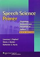 Speech Science Primer: Physiology, Acoustics, and Perception of Speech by Lawrence J. Raphael PhD Gloria J. Borden PhD Katherine S. Harris PhD(2011-03-02)