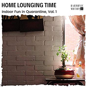 Home Lounging Time - Indoor Fun In Quarantine, Vol. 1
