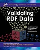 Validating RDF Data Synthesis Lectures on the Semantic Web: Theory and Technology