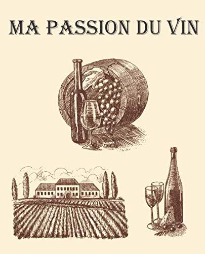 Ma Passion du Vin: Carnet de dégustation de vins | Livre, cahier, journal pour les passionnés de vins | 19,05 x 23,5 cm (7,5 x 9,25 pouces), 102 ... les amoureux de vin rouge ou de vin blanc.