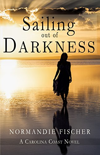 Book: Sailing out of Darkness (Carolina Coast Stories Book 4) by Normandie Fischer