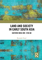 Land and Society in Early South Asia: Eastern India 400–1250 AD