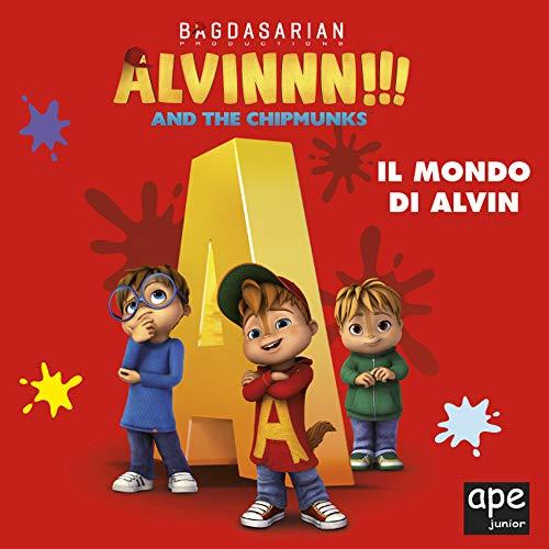 Alvin. Il mondo di Alvin. Alvinnn!!! and the Chipmunks. Ediz. a colori