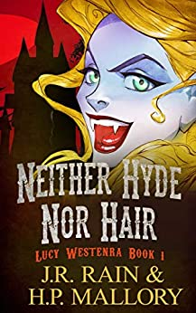 Neither Hyde Nor Hair: A Paranormal Mystery (Lucy Westenra Book 1) by [J.R. Rain, H.P. Mallory]
