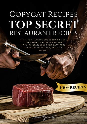 Copycat Recipes: Top Secret Restaurant Recipes. A Life-Changing Cookbook to Make Your Favorite Recipes, Most Popular Restaurant and Fast-Food Dishes at Home, Easy, and on a Budget. (English Edition)