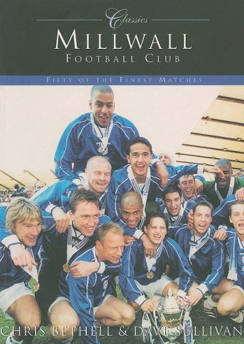 Millwall Football Club: Classic Matches: Fifty of the Finest Matches (Classics (Tempus))