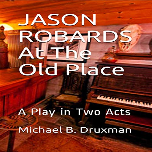 Jason Robards at the Old Place: A Play in Two Acts audiobook cover art