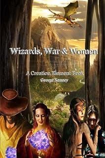 Wizards, War & Women: A Creation Element Book