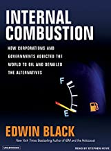 Internal Combustion: How Corporations and Governments Addicted the World to Oil and Subverted the Alternatives