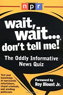 Wait, Wait...Don't Tell Me!: The Oddly Informative News Quiz