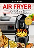 Air Fryer Cookbook: Easy & Healthy Air Fryer Recipes For The Everyday Home  Delicious Triple-Tested, Family-Approved Air Fryer Recipes (Healthy Cookbook Book 1)