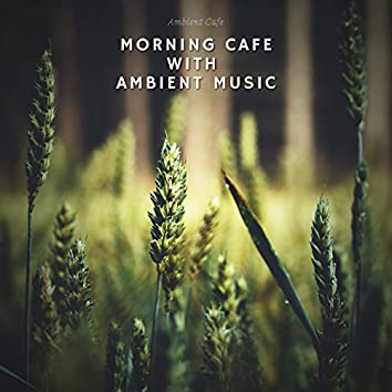 Morning Cafe with Ambient Music