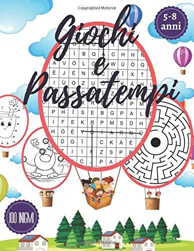 Giochi e Passatempi: Enigmistica e attivita per bambini 5-8 anni, + 100 enigmi: Intrusi, Trova le differenze, Labirinti, Parole intrecciate e unisci i puntini.
