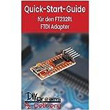 FTDI Adapter FT232RL - Der offizielle Quick-Start-Guide von AZ-Delivery! (Arduino, Raspberry Pi und Mikrocontroller) (German Edition)